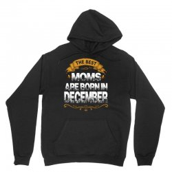 The Best Moms Are Born In December Unisex Hoodie | Artistshot