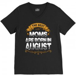 The Best Moms Are Born In August V-Neck Tee | Artistshot