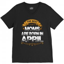 The Best Moms Are Born In April V-Neck Tee | Artistshot