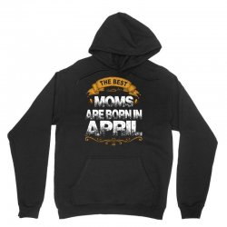 The Best Moms Are Born In April Unisex Hoodie | Artistshot