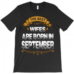 The Best Wifes Are Born In September T-Shirt | Artistshot