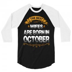 The Best Wifes Are Born In October 3/4 Sleeve Shirt | Artistshot
