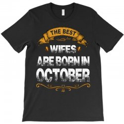 The Best Wifes Are Born In October T-Shirt | Artistshot