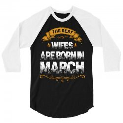 The Best Wifes Are Born In March 3/4 Sleeve Shirt | Artistshot