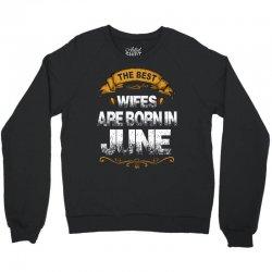 The Best Wifes Are Born In June Crewneck Sweatshirt | Artistshot