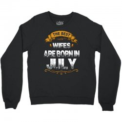 The Best Wifes Are Born In July Crewneck Sweatshirt | Artistshot