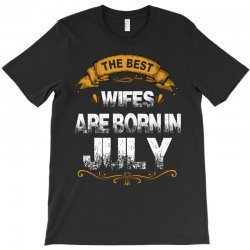 The Best Wifes Are Born In July T-Shirt | Artistshot