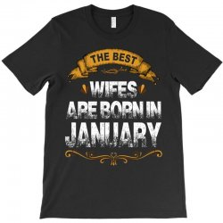 The Best Wifes Are Born In January T-Shirt | Artistshot