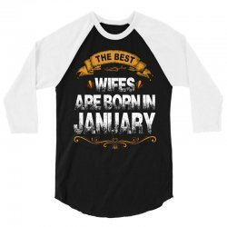 The Best Wifes Are Born In January 3/4 Sleeve Shirt | Artistshot