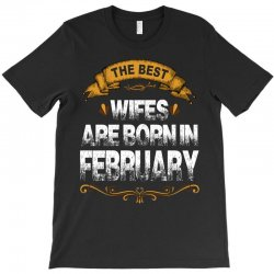 The Best Wifes Are Born In February T-Shirt | Artistshot
