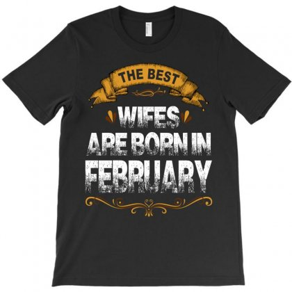 The Best Wifes Are Born In February T-shirt Designed By Rardesign