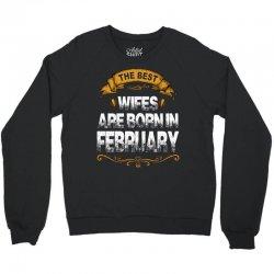 The Best Wifes Are Born In February Crewneck Sweatshirt | Artistshot