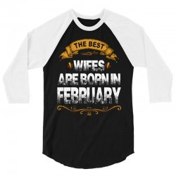 The Best Wifes Are Born In February 3/4 Sleeve Shirt | Artistshot