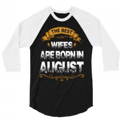 The Best Wifes Are Born In August 3/4 Sleeve Shirt | Artistshot