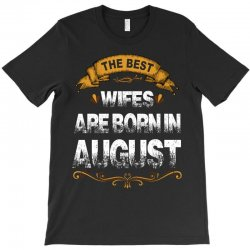 The Best Wifes Are Born In August T-Shirt | Artistshot