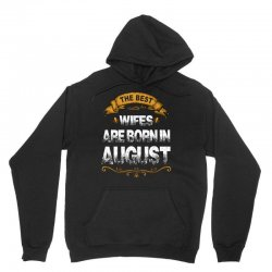 The Best Wifes Are Born In August Unisex Hoodie | Artistshot