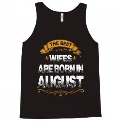 The Best Wifes Are Born In August Tank Top | Artistshot