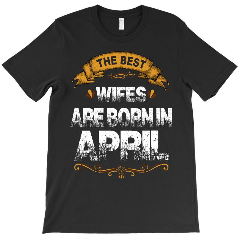 The Best Wifes Are Born In April T-shirt   Artistshot