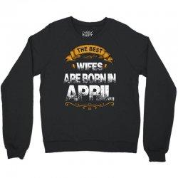 The Best Wifes Are Born In April Crewneck Sweatshirt   Artistshot