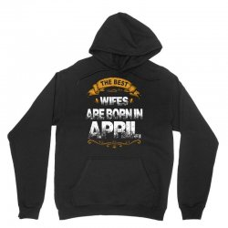 The Best Wifes Are Born In April Unisex Hoodie   Artistshot
