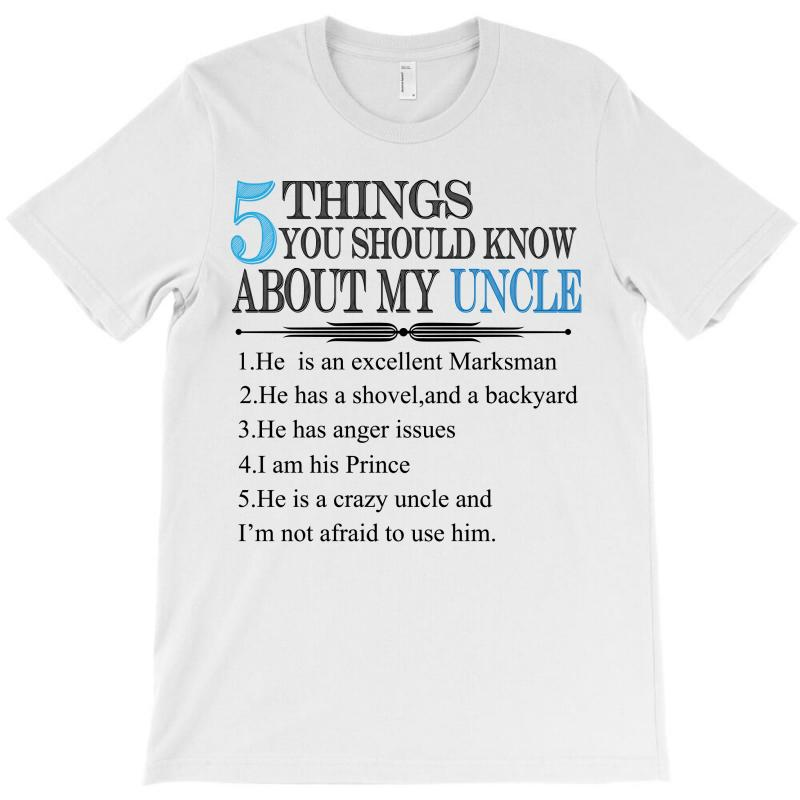 5 Things You Should Know About My Uncle T-shirt | Artistshot