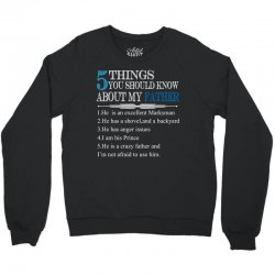 5 Things You Should Know About My Father Crewneck Sweatshirt   Artistshot