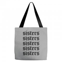sisters sisters sisters Tote Bags   Artistshot