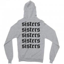 sisters sisters sisters Zipper Hoodie   Artistshot