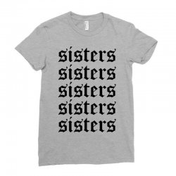 sisters sisters sisters Ladies Fitted T-Shirt | Artistshot
