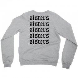 sisters sisters sisters Crewneck Sweatshirt | Artistshot
