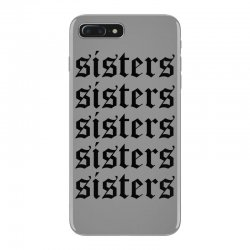 sisters sisters sisters iPhone 7 Plus Case | Artistshot