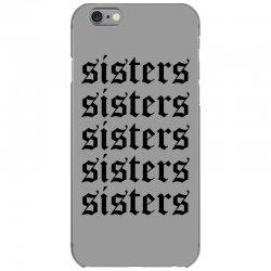 sisters sisters sisters iPhone 6/6s Case   Artistshot