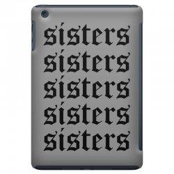 sisters sisters sisters iPad Mini   Artistshot