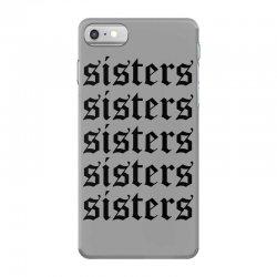 sisters sisters sisters iPhone 7 Case   Artistshot
