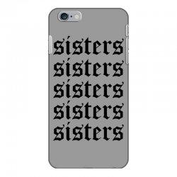 sisters sisters sisters iPhone 6 Plus/6s Plus Case   Artistshot
