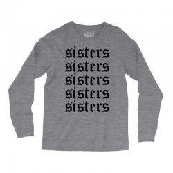 sisters sisters sisters Long Sleeve Shirts   Artistshot
