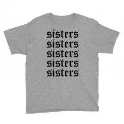 sisters sisters sisters Youth Tee   Artistshot