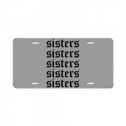 sisters sisters sisters License Plate   Artistshot