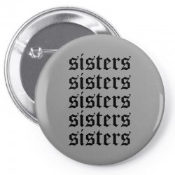 sisters sisters sisters Pin-back button   Artistshot