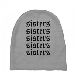 sisters sisters sisters Baby Beanies   Artistshot