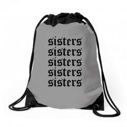 sisters sisters sisters Drawstring Bags   Artistshot