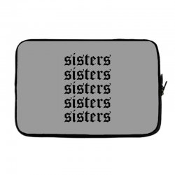sisters sisters sisters Laptop sleeve   Artistshot