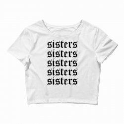sisters sisters sisters Crop Top   Artistshot