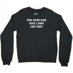who needs hair with a body like this Crewneck Sweatshirt | Artistshot