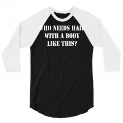who needs hair with a body like this 3/4 Sleeve Shirt | Artistshot