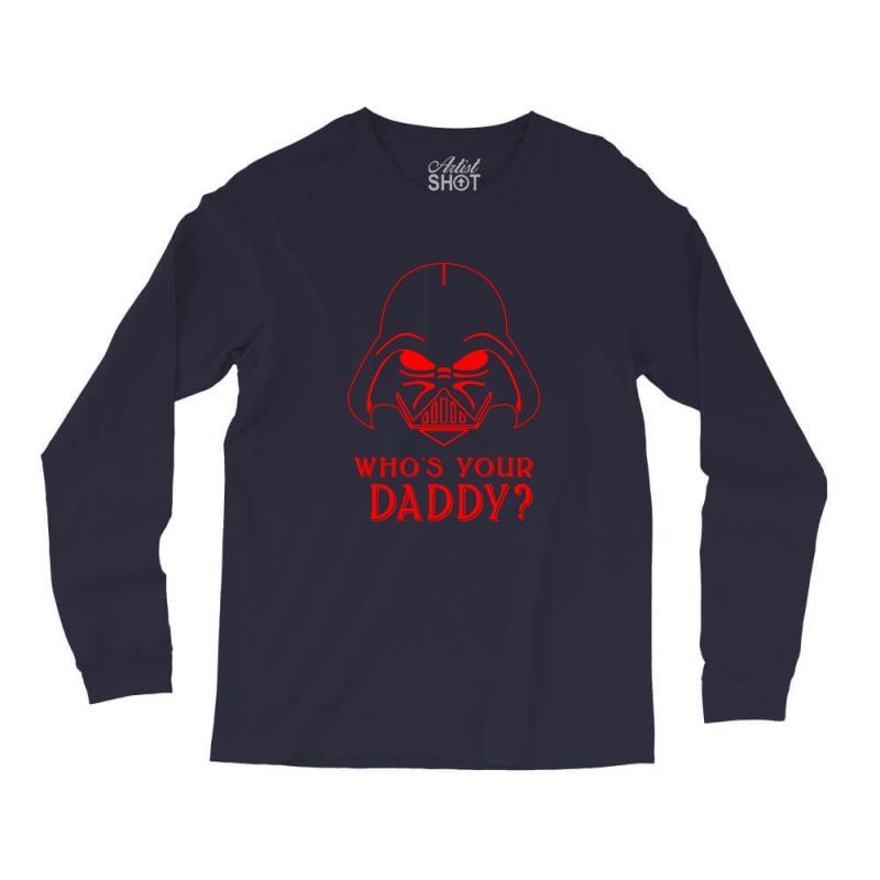 Whos You Daddy Darth Vader Long Sleeve Shirts   Artistshot