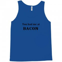 you had me at bacon funny Tank Top | Artistshot
