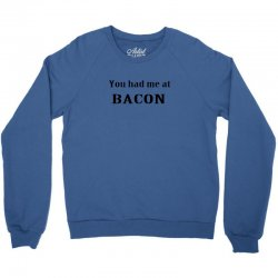 you had me at bacon funny Crewneck Sweatshirt | Artistshot