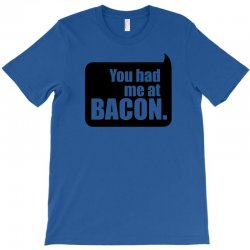 you had me at bacon T-Shirt | Artistshot