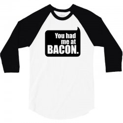 you had me at bacon 3/4 Sleeve Shirt | Artistshot